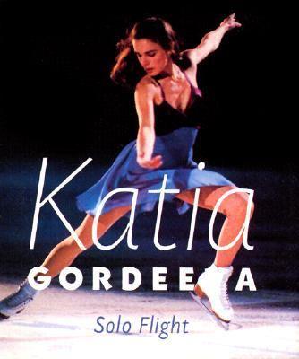 Katia Gordeeva: Solo Flight 9780740710513