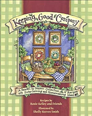 Keeping Good Company: A Season-By-Season Collection of Recipes, with Entertaining and Homemade Ideas
