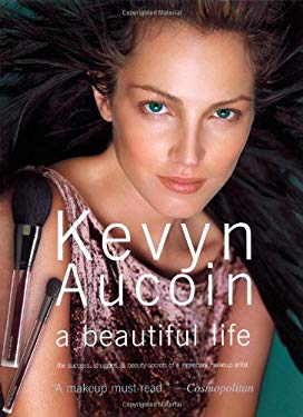 Kevyn Aucoin a Beautiful Life: The Success, Struggles, and Beauty Secrets of a Legendary Makeup Artist 9780743235839