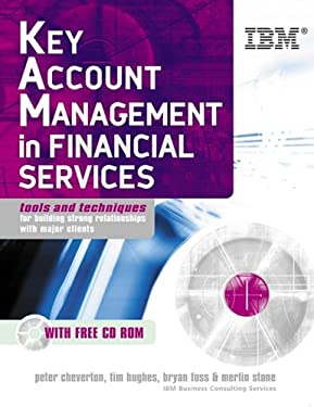 Key Account Management in Financial Services: Tools and Techniques for Building Strong Relationships with Major Clients [With CDROM] 9780749441876