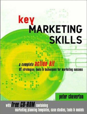 Key Marketing Skills: A Complete Action Kit of Professional Marketing Concepts, Tools and Methods [With CD-ROM] 9780749433550