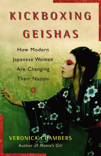 Kickboxing Geishas: How Modern Japanese Women Are Changing Their Nation 9780743271561