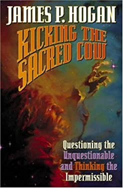 Kicking the Sacred Cow: Questioning the Unquestionable and Thinking the Impermissible 9780743488280