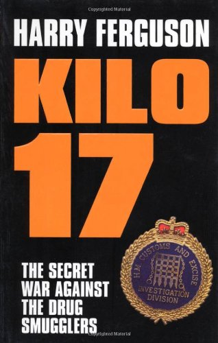 Kilo 17: The Secret War Against the Drug Smugglers 9780747568568