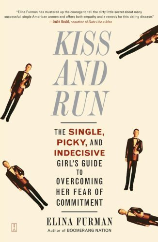 Kiss and Run: The Single, Picky, and Indecisive Girl's Guide to Overcoming Fear of Commitment 9780743285131