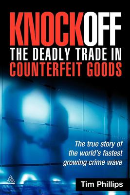 Knockoff: The Deadly Trade in Counterfeit Goods: The True Story of the World's Fastest Growing Crime Wave 9780749449414