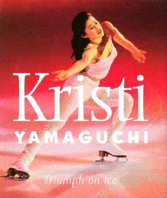 Kristi Yamaguchi: Triumph on Ice 9780740710568