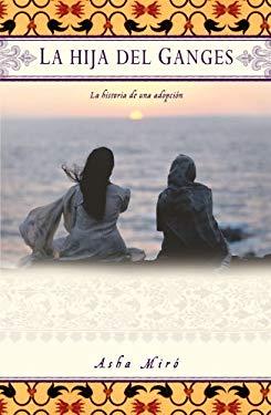 La Hija del Ganges: La Historia de una Adopcion 9780743286749