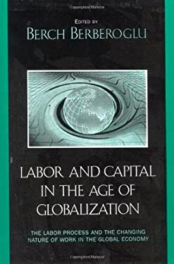 Labor and Capital in the Age of Globalization: The Labor Process and the Changing Nature of Work in the Global Economy 9780742516601