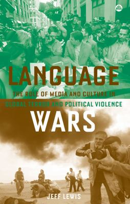 Language Wars: The Role of Media and Culture in Global Terror and Political Violence 9780745324845