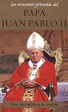 Las Oraciones Privadas del Papa Juan Pablo II (Private Prayers of Pope John Paul: Una Invitacion a la Oracion (Invitation to Prayer) 9780743448208