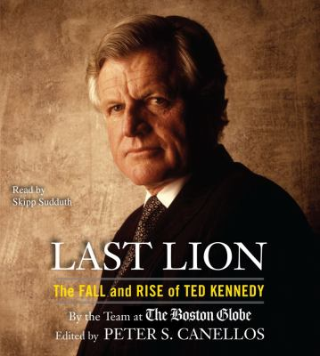 Last Lion: The Fall and Rise of Ted Kennedy 9780743596527