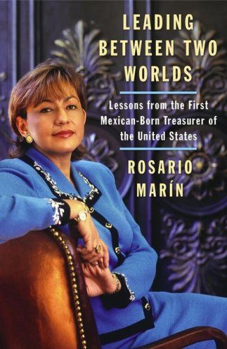 Leading Between Two Worlds: Lessons from the First Mexican-Born Treasurer of the United States 9780743286459