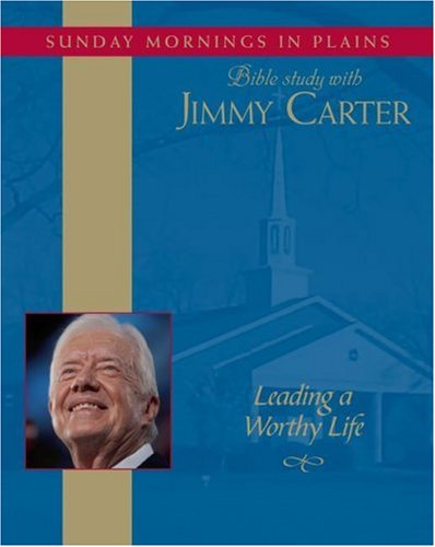 Leading a Worthy Life: Sunday Mornings in Plains: Bible Study with Jimmy Carter 9780743561761