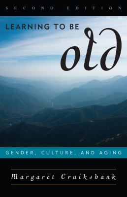 Learning to Be Old: Gender, Culture, and Aging 9780742565937