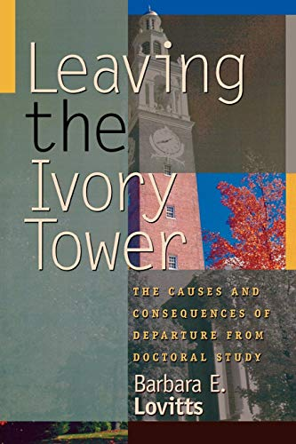 Leaving the Ivory Tower: The Causes and Consequences of Departure from Doctoral Study 9780742509429