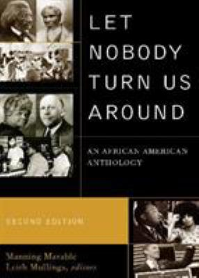 Let Nobody Turn Us Around: An African American Anthology: Voices of Resistance, Reform, and Renewal 9780742560567