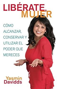 Liberate Mujer!: Como Alcanzar, Conservar y Utilizar El Poder Que Mereces 9780743285094