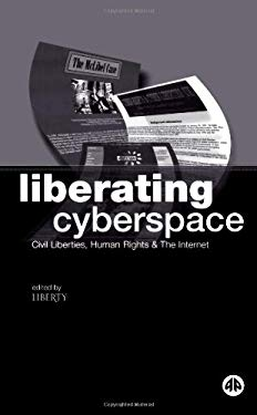 Liberating Cyberspace: Civil Liberties, Human Rights & the Internet 9780745312941