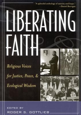 Liberating Faith: Religious Voices for Justice, Peace, and Ecological Wisdom 9780742525344