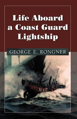 Life Aboard a Coast Guard Lightship 9780741438621