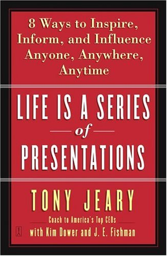 Life Is a Series of Presentations: Eight Ways to Inspire, Inform, and Influence Anyone, Anywhere, Anytime 9780743269254