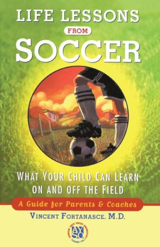 Life Lessons from Soccer: What Your Child Can Learn on and Off the Field--A Guide for Parents and Coaches 9780743205757