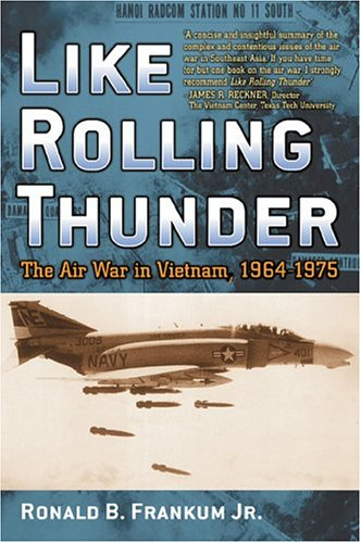 Like Rolling Thunder: The Air War in Vietnam, 1964 1975 9780742543027