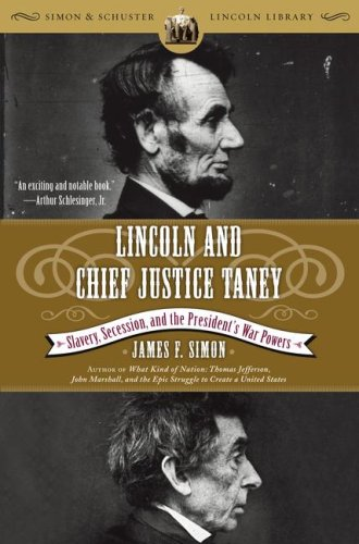 Lincoln and Chief Justice Taney: Slavery, Secession, and the President's War Powers 9780743250337