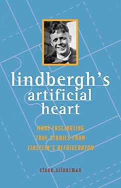 Lindbergh's Artificial Heart: More Fascinating True Stories from Einstein's Refrigerator 9780740733406