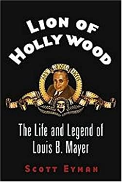 Lion of Hollywood: The Life and Legend of Louis B. Mayer 9780743204811