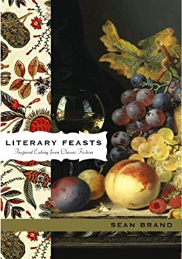Literary Feasts: Inspired Eating from Classic Fiction 9780743288286