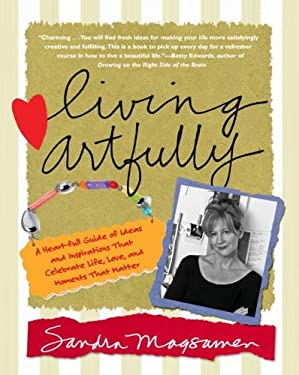 Living Artfully: A Heart-Full Guide of Ideas and Inspirations That Celebrate Life, Love, and the Moments That Matter 9780743291064