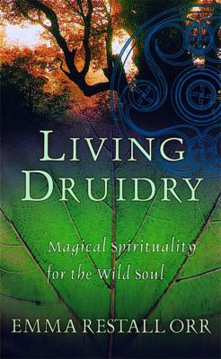 Living Druidry: Magical Spirituality for the Wild Soul 9780749924973