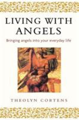 Living with Angels: Bringing Angels Into Your Everyday Life 9780749925659