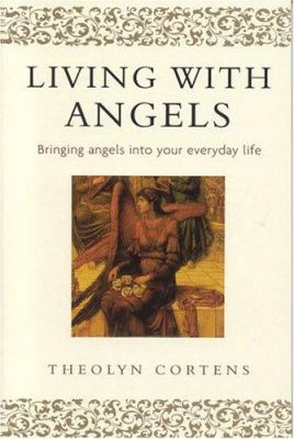 Living with Angels: Bringing Angels Into Your Everyday Life 9780749924058