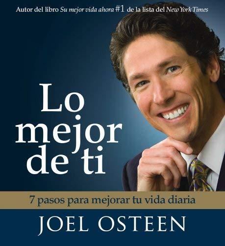 Lo Mejor de Ti: 7 Pasos Para Mejorar Tu Vida Diaria = Become a Better You 9780743572811