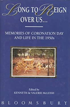 Long to Reign Over Us: Memories of Coronation Day and Life in the 1950s 9780747511267