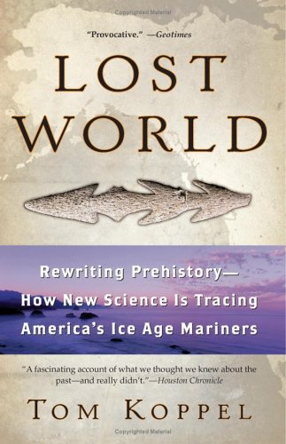 Lost World: Rewriting Prehistory---How New Science Is Tracing America's Ice Age Mariners 9780743453592
