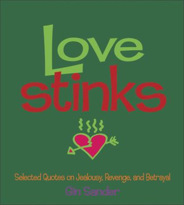 Love Stinks: Selected Quotes on Jealousy, Revenge, and Betrayal 9780740722172