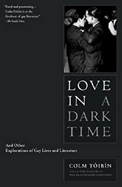 Love in a Dark Time: And Other Explorations of Gay Lives and Literature 9780743244671