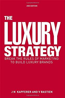 Luxury Strategy: Break the Rules of Marketing to Build Luxury Brands 9780749464912