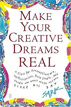 Make Your Creative Dreams Real: A Plan for Procrastinators, Perfectionists, Busy People, and People Who Would Really Rather Sleep All Day 9780743269247