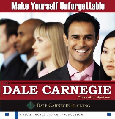 Make Yourself Unforgettable: The Dale Carnegie Class-Act System 9780743563901
