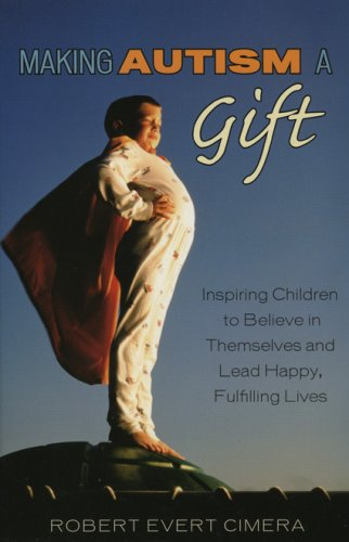 Making Autism a Gift: Inspiring Children to Believe in Themselves and Lead Happy, Fulfilling Lives 9780742552883