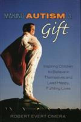 Making Autism a Gift: Inspiring Children to Believe in Themselves and Lead Happy, Fulfilling Lives 9780742552999