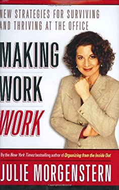 Making Work Work: New Strategies for Surviving and Thriving at the Office 9780743250870
