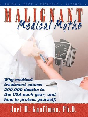 Malignant Medical Myths: Why Medical Treatment Causes 200,000 Deaths in the USA Each Year.