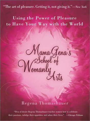 Mama Gena's School of Womanly Arts: Using the Power of Pleasure to Have Your Way with the World 9780743439930