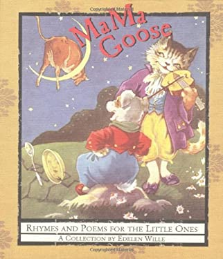 Mama Goose: Rhymes and Poems for the Little Ones, a Collection by Edelen Wille 9780740731303